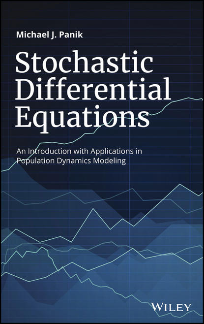 Michael Panik J. Stochastic Differential Equations. An Introduction with Applications in Population Dynamics Modeling pere colet stochastic numerical methods an introduction for students and scientists