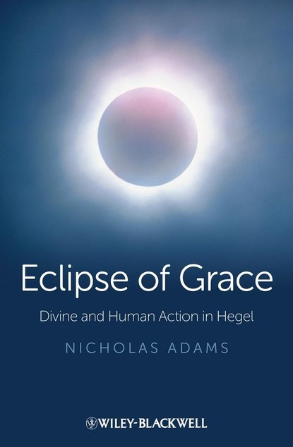 Nicholas Adams Eclipse of Grace. Divine and Human Action in Hegel недорого