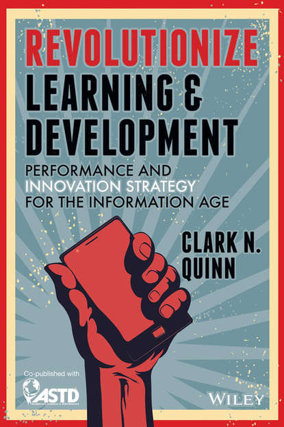 Clark Quinn N. Revolutionize Learning & Development. Performance and Innovation Strategy for the Information Age revolutionize learning