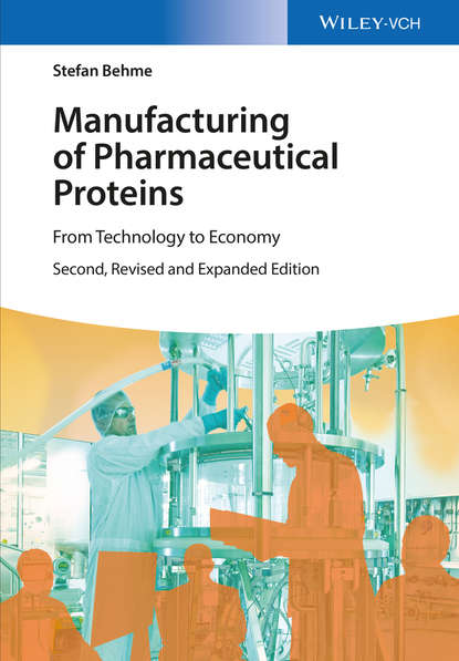 Stefan Behme Manufacturing of Pharmaceutical Proteins. From Technology to Economy stefan behme manufacturing of pharmaceutical proteins from technology to economy