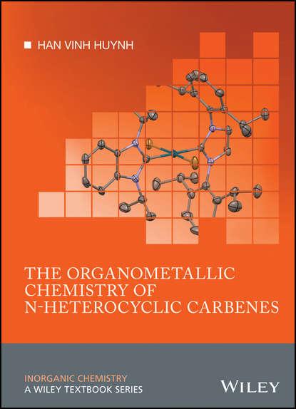 Han Vinh Huynh The Organometallic Chemistry of N-heterocyclic Carbenes arvydas survila electrochemistry of metal complexes