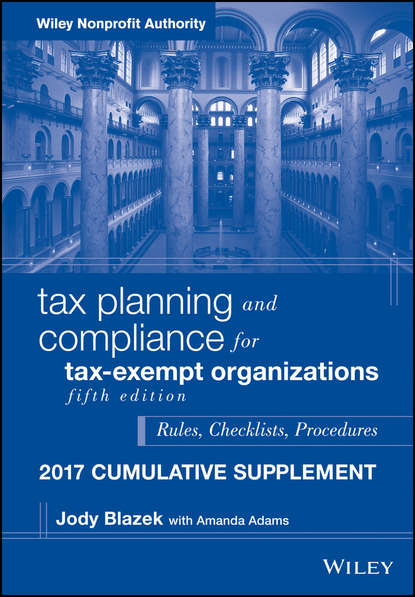 Jody Blazek Tax Planning and Compliance for Tax-Exempt Organizations, 2017 Cumulative Supplement stewart h welch iii j k lasser s new rules for estate and tax planning isbn 9780471233459