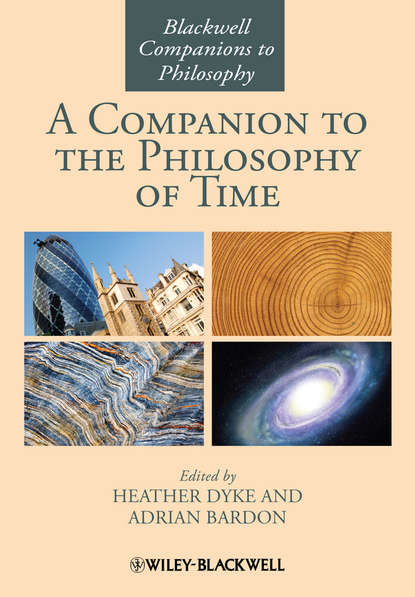 Heather Dyke A Companion to the Philosophy of Time arie wilschut images of time the role of historical consciousness of time in learning