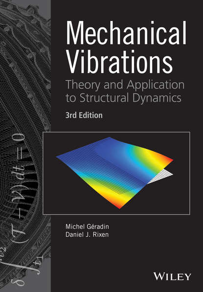 Michel Geradin Mechanical Vibrations. Theory and Application to Structural Dynamics a system approach to mechanical engineering problems