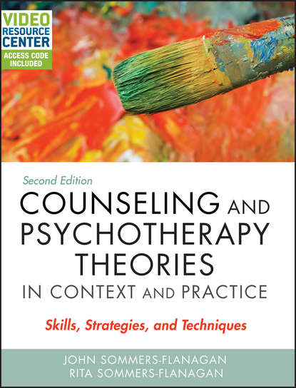 Rita Sommers-Flanagan Counseling and Psychotherapy Theories in Context and Practice. Skills, Strategies, and Techniques rick johnson spirituality in counseling and psychotherapy an integrative approach that empowers clients isbn 9781118225769