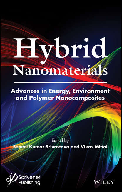 Vikas Mittal Hybrid Nanomaterials. Advances in Energy, Environment, and Polymer Nanocomposites mohammad jawaid synthesis and tribological applications of hybrid materials