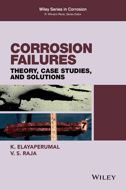 K. Elayaperumal Corrosion Failures. Theory, Case Studies, and Solutions corrosion and corrosion control of tin in organic acids solutions