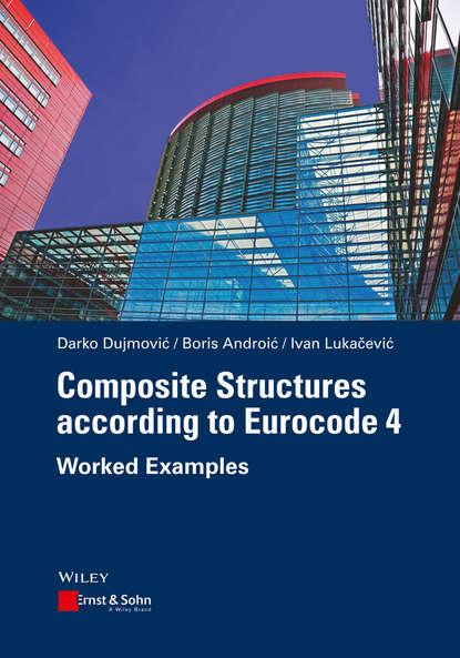 Darko Dujmovic Composite Structures according to Eurocode 4 недорого