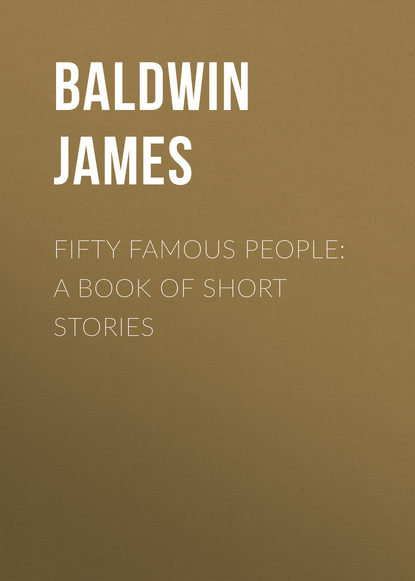 fifty great american short stories Baldwin James Fifty Famous People: A Book of Short Stories