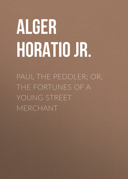 цена на Alger Horatio Jr. Paul the Peddler; Or, The Fortunes of a Young Street Merchant
