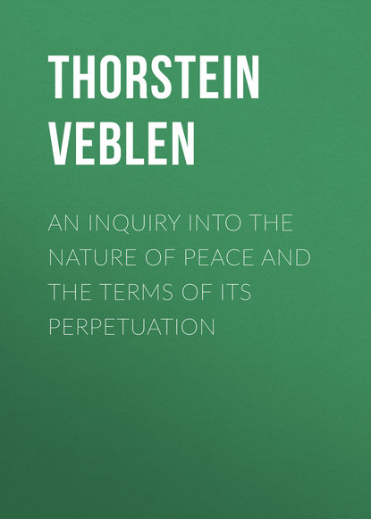 Thorstein Veblen An Inquiry into the Nature of Peace and the Terms of Its Perpetuation thorstein veblen the theory of the leisure class an economic study of american institutions and a social critique of conspicuous consumption