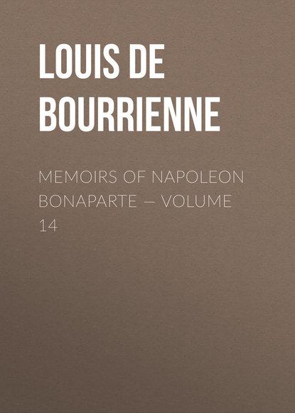 Фото - Louis de Bourrienne Memoirs of Napoleon Bonaparte — Volume 14 louis de bourrienne memoirs of napoleon bonaparte volume 10