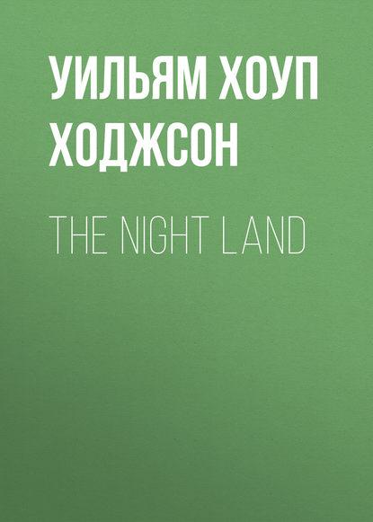 Фото - Уильям Хоуп Ходжсон The Night Land уильям хоуп ходжсон the night land