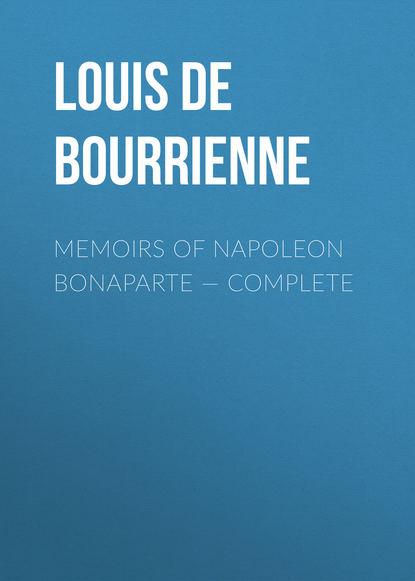Фото - Louis de Bourrienne Memoirs of Napoleon Bonaparte — Complete louis de bourrienne memoirs of napoleon bonaparte volume 10