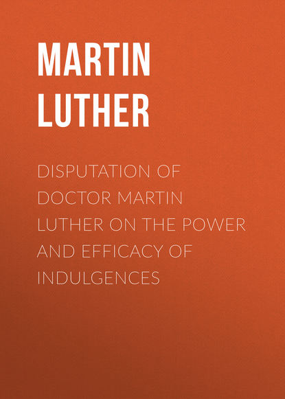 Martin Luther Disputation of Doctor Martin Luther on the Power and Efficacy of Indulgences недорого