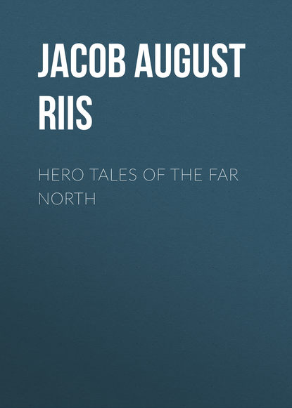 Jacob August Riis Hero Tales of the Far North jacob august riis the making of an american