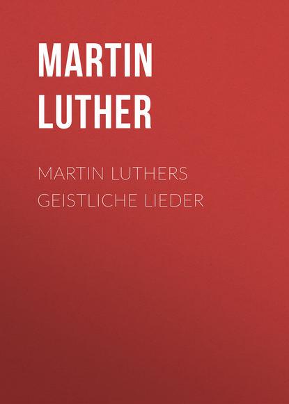 цена на Martin Luther Martin Luthers Geistliche Lieder