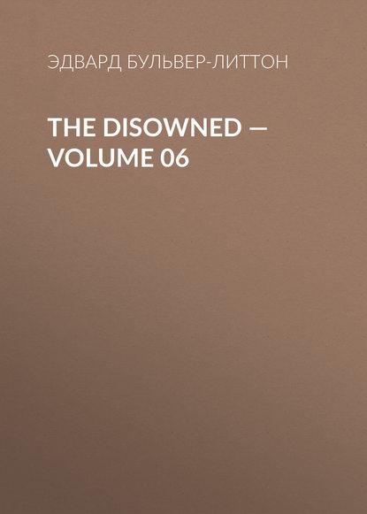 Эдвард Бульвер-Литтон The Disowned — Volume 06