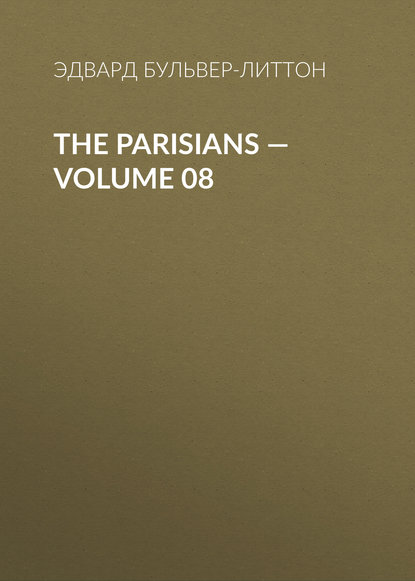 Эдвард Бульвер-Литтон The Parisians — Volume 08