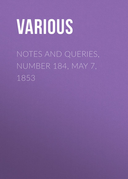 Notes and Queries, Number 184, May 7, 1853