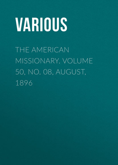 The American Missionary. Volume 50, No. 08, August, 1896