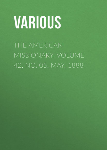 The American Missionary. Volume 42, No. 05, May, 1888