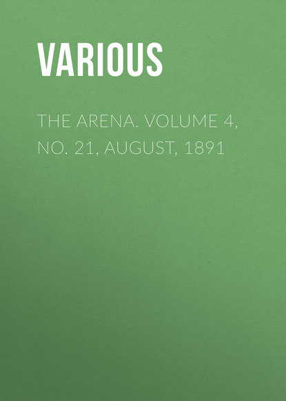Various The Arena. Volume 4, No. 21, August, 1891