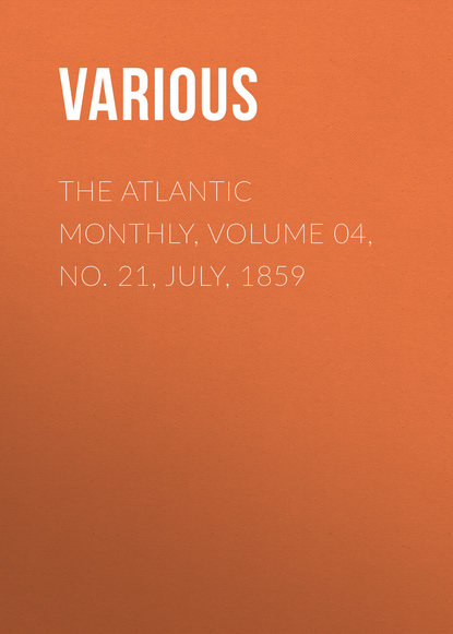 The Atlantic Monthly, Volume 04, No. 21, July, 1859