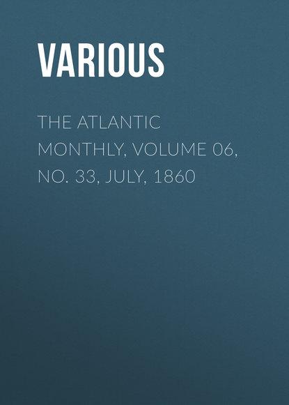 Фото - Various The Atlantic Monthly, Volume 06, No. 33, July, 1860 various the atlantic monthly volume 09 no 52 february 1862