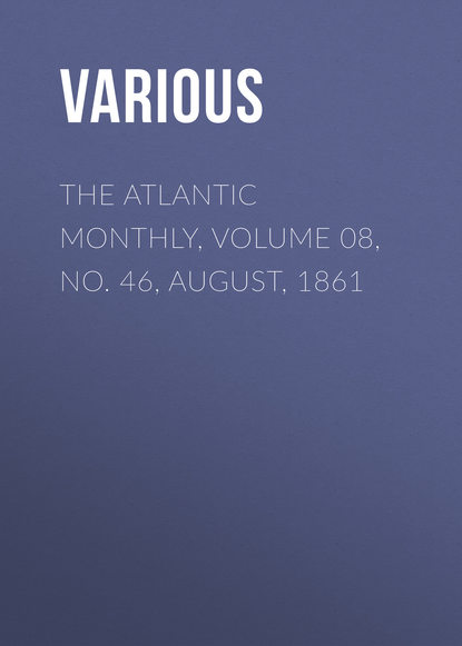 Various The Atlantic Monthly, Volume 08, No. 46, August, 1861 various the atlantic monthly volume 08 no 46 august 1861