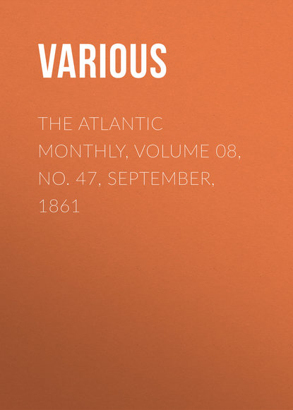 Various The Atlantic Monthly, Volume 08, No. 47, September, 1861 various the atlantic monthly volume 08 no 46 august 1861