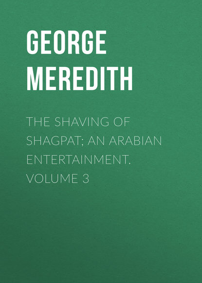 George Meredith The Shaving of Shagpat; an Arabian entertainment. Volume 3 george meredith the adventures of harry richmond volume 3