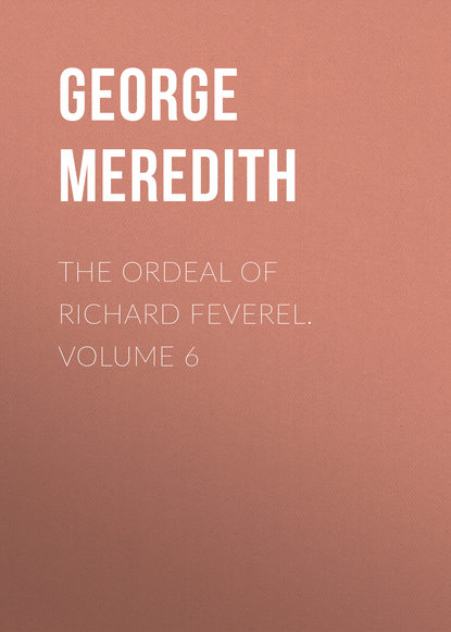 George Meredith The Ordeal of Richard Feverel. Volume 6 george meredith las tribulaciones de richard feverel