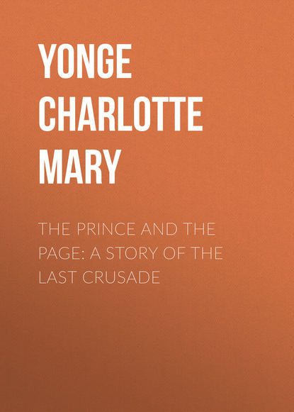 Yonge Charlotte Mary The Prince and the Page: A Story of the Last Crusade группа авторов crusade and christendom