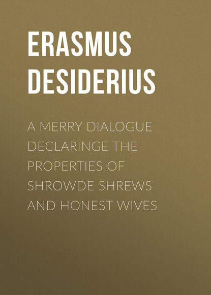 Erasmus Desiderius A Merry Dialogue Declaringe the Properties of Shrowde Shrews and Honest Wives honest beauty купить косметику
