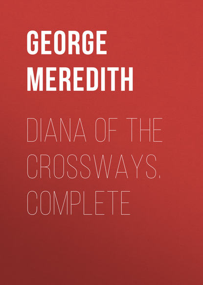 George Meredith Diana of the Crossways. Complete george meredith the adventures of harry richmond complete