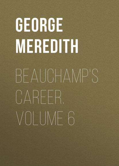 George Meredith Beauchamp's Career. Volume 6 uq holder volume 6