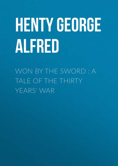 Henty George Alfred Won By the Sword : a tale of the Thirty Years' War henty george alfred friends though divided a tale of the civil war