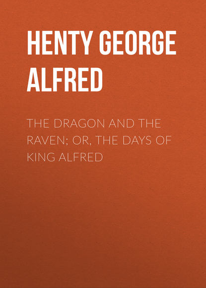 Henty George Alfred The Dragon and the Raven; Or, The Days of King Alfred ron shapiera flight of the raven