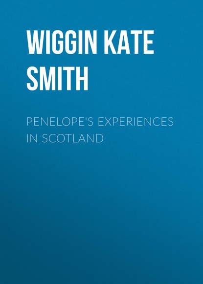 Wiggin Kate Douglas Smith Penelope's Experiences in Scotland kate douglas smith wiggin the village watch tower