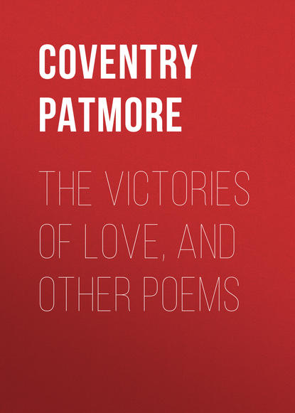 love poems Coventry Patmore The Victories of Love, and Other Poems