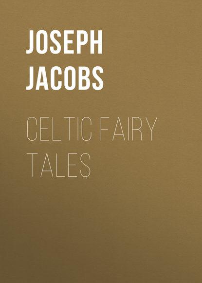 Joseph Jacobs Celtic Fairy Tales недорого