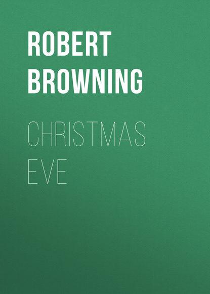Robert Browning Christmas Eve inkpen mick kipper s christmas eve