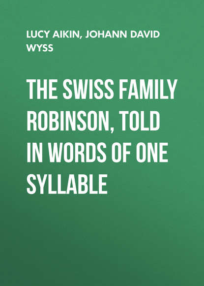Lucy Aikin The Swiss Family Robinson, Told in Words of One Syllable гримм я grimms fairy tales retold in one syllable words