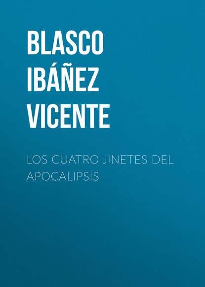 Висенте Бласко-Ибаньес Los cuatro jinetes del apocalipsis висенте бласко ибаньес die toten befehlen