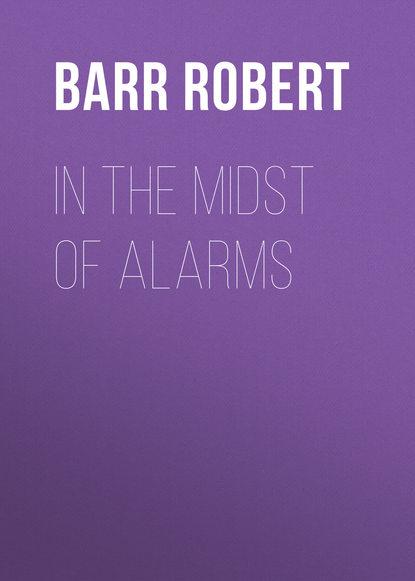 Barr Robert In the Midst of Alarms robert barr tekla