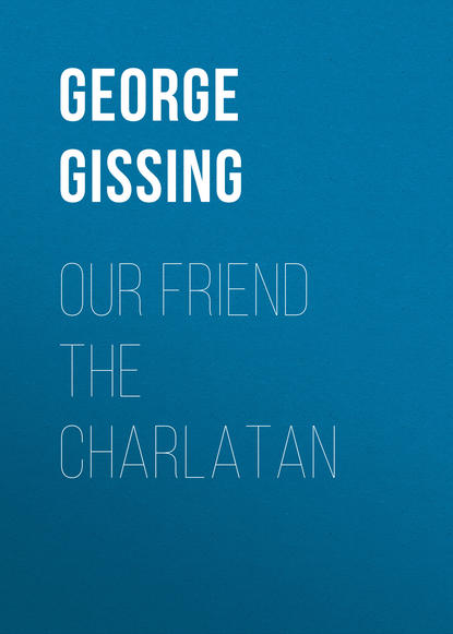George Gissing Our Friend the Charlatan george gissing the emancipated