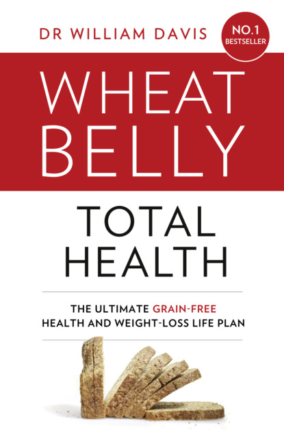 Dr Davis William Wheat Belly Total Health: The effortless grain-free health and weight-loss plan недорого