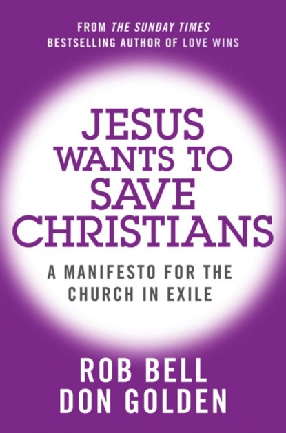 Rob Bell Jesus Wants to Save Christians: A Manifesto for the Church in Exile недорого