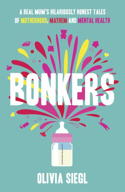 Olivia Siegl Bonkers: A Real Mum's Hilariously Honest tales of Motherhood, Mayhem and Mental Health недорого